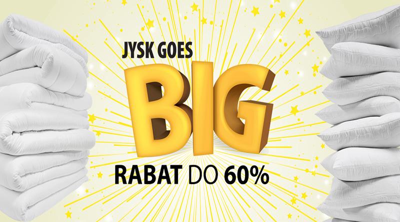 Rabaty w Jysk do 60% Jysk Goes BIG