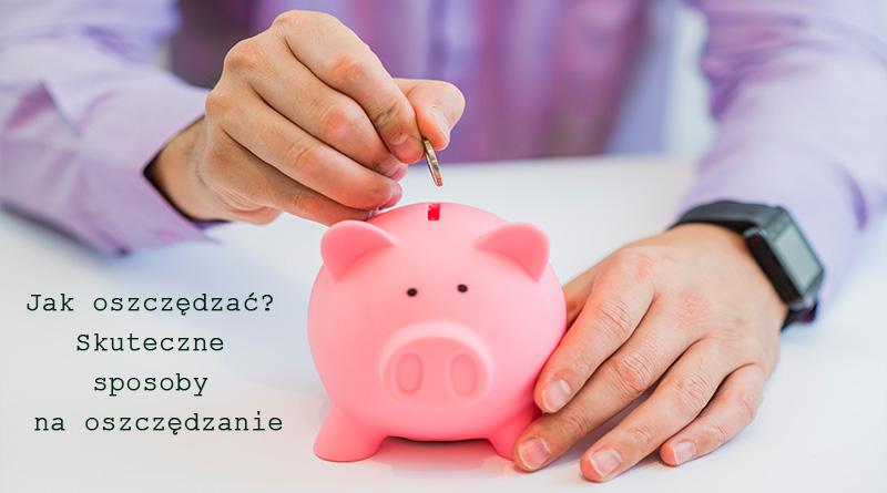 Jak oszczędzać? Skuteczne sposoby na oszczędzanie